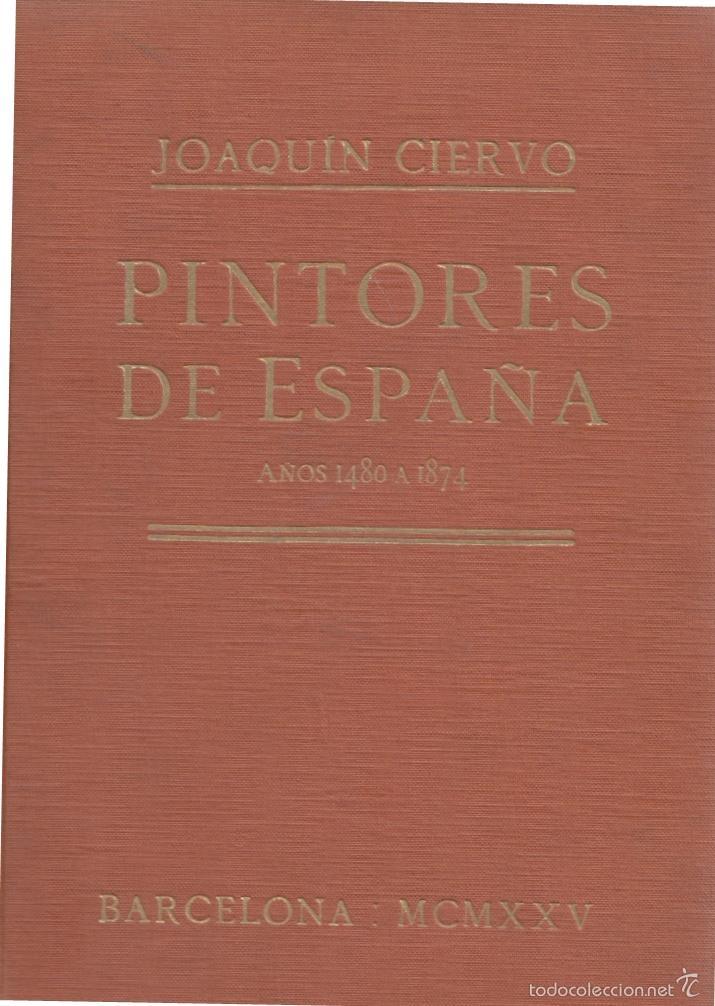 PINTORES DE ESPAÑA AÑOS 1480 A 1874 JOAQUÍN CIERVO RAMÓN TOBELLA IMPRE 1925 GOYA EL GRECO VELÁZQUEZ (Libros Antiguos, Raros y Curiosos - Diccionarios)
