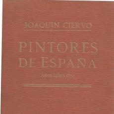 Diccionarios antiguos: PINTORES DE ESPAÑA AÑOS 1480 A 1874 JOAQUÍN CIERVO RAMÓN TOBELLA IMPRE 1925 GOYA EL GRECO VELÁZQUEZ. Lote 57554927