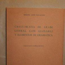 Diccionarios antiguos: MIGUEL ASIN PALACIOS. CRESTOMATIA DE ÁRABE LITERAL CON GLOSARIO Y ELEMENTOS DE GRAMÁTICA. . Lote 156706328