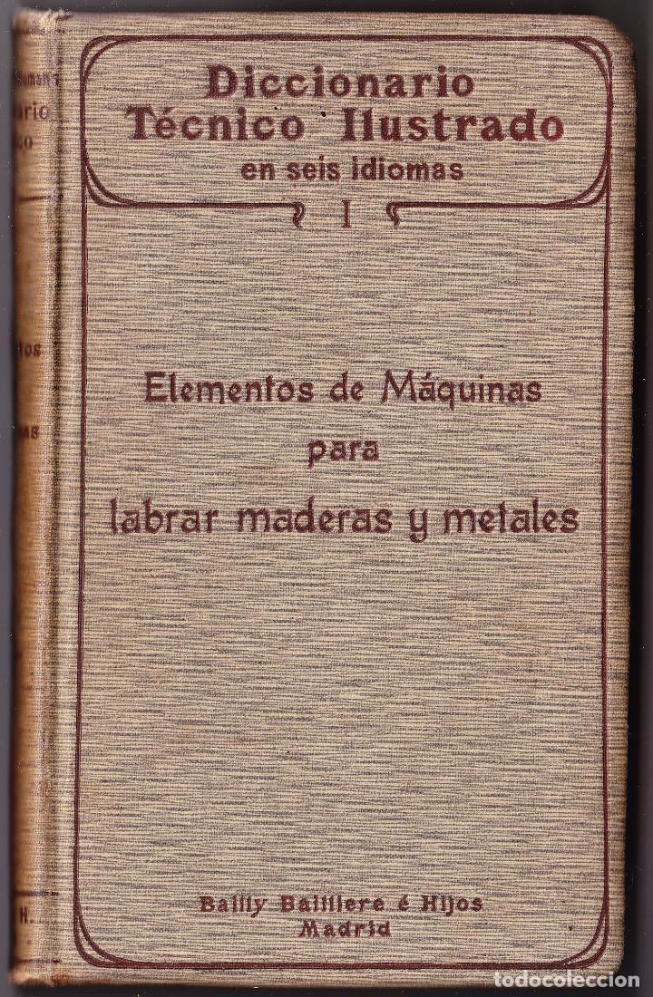 TECNICO ILUSTRADO - ELEMENTOS MAQUINAS LABRAR MADERAS Y METALES TOMO I - 1906 (Libros Antiguos, Raros y Curiosos - Diccionarios)