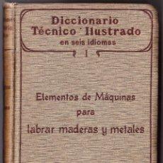 Diccionarios antiguos: TECNICO ILUSTRADO - ELEMENTOS MAQUINAS LABRAR MADERAS Y METALES TOMO I - 1906 . Lote 73622023