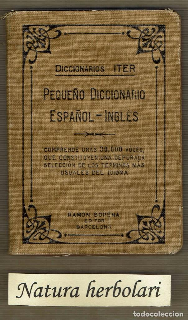 PEQUEÑO DICCIONARIO ESPAÑOL - INGLÉS - ITER - RAMON SOPENA - LLIBRERIA NACIONAL I ESTRANGERA - REUS (Libros Antiguos, Raros y Curiosos - Diccionarios)