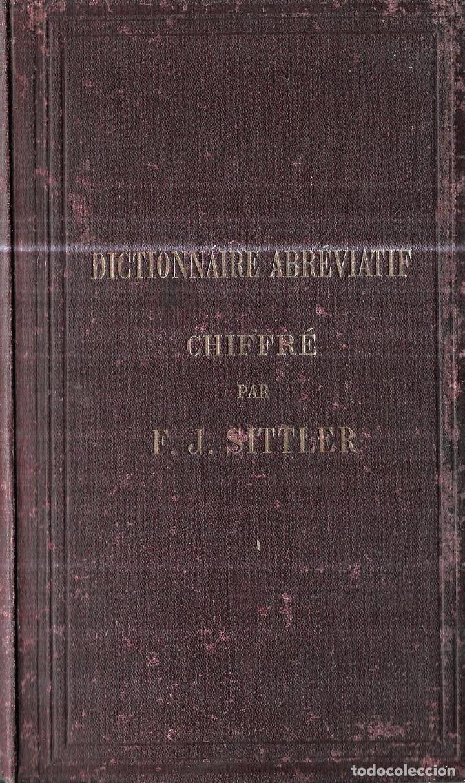DICTIONNAIRE ABRÉVIATIF. CHIFFRÉ PAR F. J. SITTLER. 15 ÉDITION. PARIS, 1895.CORRESPONDANCE SECRETE. (Libros Antiguos, Raros y Curiosos - Diccionarios)
