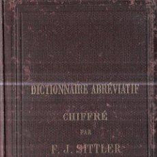 Diccionarios antiguos: DICTIONNAIRE ABRÉVIATIF. CHIFFRÉ PAR F. J. SITTLER. 15 ÉDITION. PARIS, 1895.CORRESPONDANCE SECRETE.. Lote 114245519