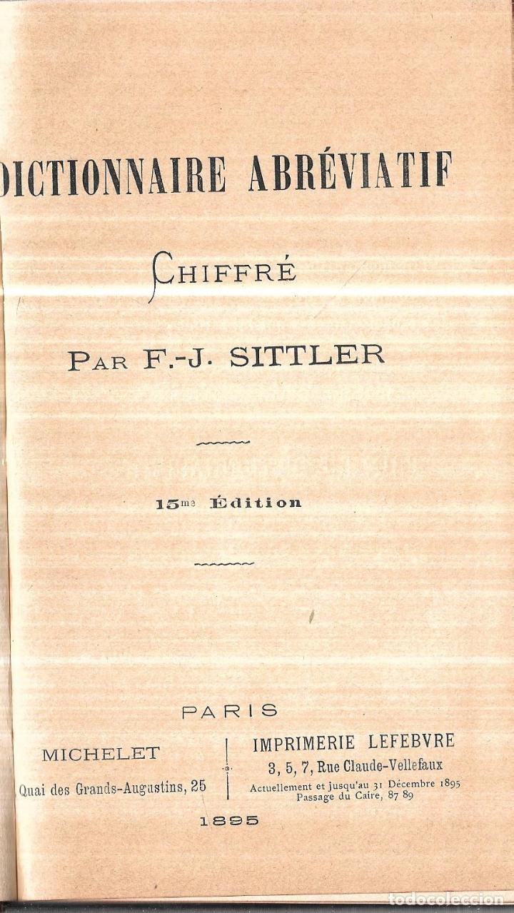 Diccionarios antiguos: DICTIONNAIRE ABRÉVIATIF. CHIFFRÉ PAR F. J. SITTLER. 15 ÉDITION. PARIS, 1895.CORRESPONDANCE SECRETE. - Foto 2 - 114245519