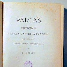 Diccionarios antiguos: VALLÈS, E. - PAL·LAS. DICCIONARI CATALÀ-CASTELLÀ-FRANCÈS. AMB VOCABULARIS - BARCELONA 1927. Lote 116532610