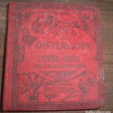 Livres anciens: MANUAL DE LA CONVERSACION Y DEL ESTILO EPISTOLAR. ESPAÑOL- INGLES. CORONA BUSTAMANTE Y M. CLIFTON. Lote 121012479