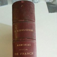 Diccionarios antiguos: ARMORIAL SPECIAL DE FRANCE - A.B.D´AGNIERES - AÑO 1877 (ILUST). Lote 140021930