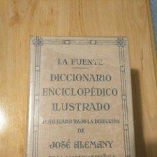 Diccionarios antiguos: LA FUENTE-DICCIONARIO ENCICLOPÉDICO ILUSTRADO - BAJO LA DIRECCIÓN DE JOSÉ ALEMANY- DE 1933. Lote 147230518