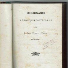 Diccionarios antiguos: DICCIONARIO MENORQUÍN - CASTELLANO, POR JAIME FERRER Y PARPAL. 2 TOMOS. AÑOS 1887-1888 (MENORCA.2.2). Lote 157008250