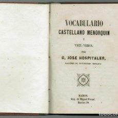 Diccionarios antiguos: VOCABULARIO CASTELLANO-MENORQUÍN. POR JOSÉ HOSPITALER. AÑO 1869. (MENORCA.1.2). Lote 157742650