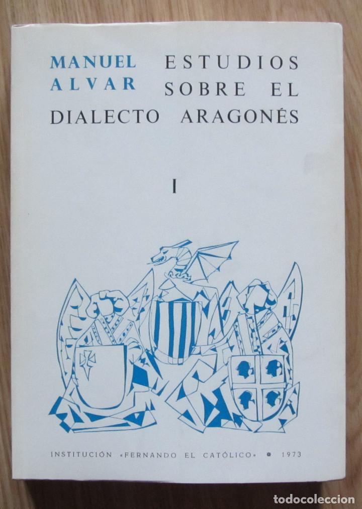 ESTUDIOS SOBRE EL DIALECTO ARAGONES MANUEL ALVAR INSTITUCION FERNANDO EL CATOLICO 1973 (Libros Antiguos, Raros y Curiosos - Diccionarios)