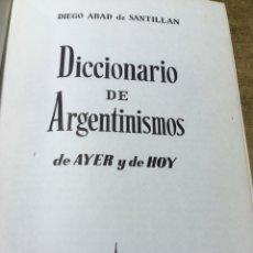 Diccionarios antiguos: DICCIONARIO DE ARGENTINISMOS DE AYER Y DE HOY - DIEGO ABAD DE SANTILLAN - 1976. Lote 172239573
