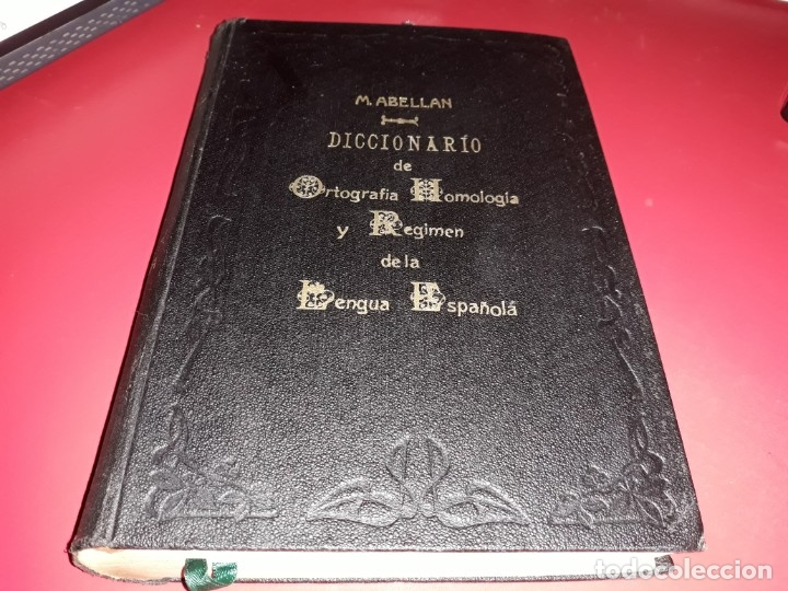 DICCIONARIO DE ORTOGRAFIA HOMOLOGIA Y REGIMEN DE LA LENGUA ESPAÑOLA M. ABELLAN AÑO 1911 (Libros Antiguos, Raros y Curiosos - Diccionarios)