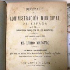 Diccionarios antiguos: ANTONIO ALEU. DICCIONARIO DE LA ADMINISTRACIÓN MUNICIPAL DE ESPAÑA - 1898. Lote 209217221