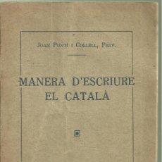 Diccionarios antiguos: 4125.- MANERA D`ESCRIURE EL CATALÀ-JOAN PUNTÍ I COLLELL-SISTEMA ORTOGRAFIC DE L`I.E.C.. Lote 222441596