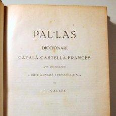 Diccionarios antiguos: VALLÈS, E. - PAL·LAS. DICCIONARI CATALÀ-CASTELLÀ-FRANCÈS - BARCELONA 1927. Lote 272421188