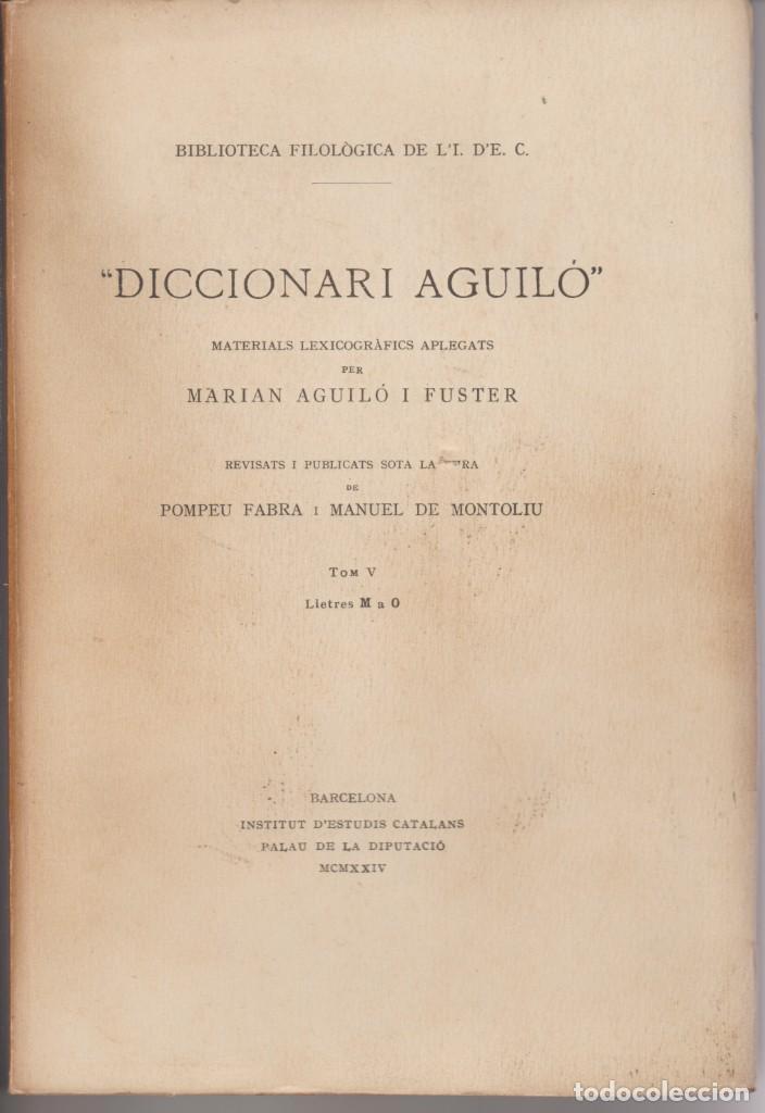 DICCIONARI AGUILO . TOM V LLETRES M A O - REVISATS PER POMPEU FABRA - BIBLIOT DE L'ID'E CATALANS (Libros Antiguos, Raros y Curiosos - Diccionarios)