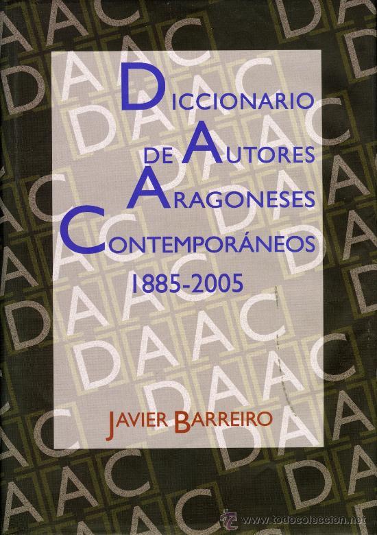 JAVIER BARREIRO, DICCIONARIO DE AUTORES ARAGONESES CONTEMPORÁNEOS (1885-2005), ZARAGOZA, DPZ, 2010. (Libros Nuevos - Diccionarios y Enciclopedias - Diccionarios)
