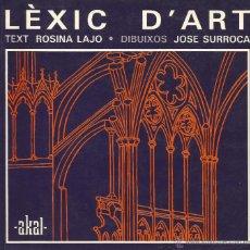 Diccionarios: LÈXIC D'ART ROSINA LAJO JOSÉ SURROCA TERMINOLOGÍA DICCIONARIO ARTÍSTICA ARTE EN CATALÁN ED. AKAL . Lote 43216645