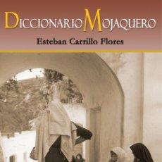 Diccionarios: ESTEBAN CARRILLO FLORES: DICCIONARIO MOJAQUERO. ARRÁEZ ED. MOJÁCAR (ALMERÍA) 2017, 288 PP. CON FOTOS. Lote 83513876