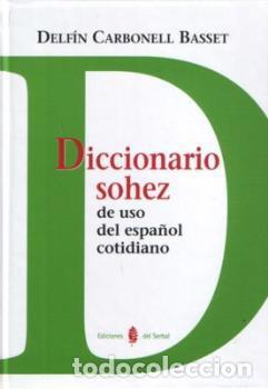 DICCIONARIOS. DICCIONARIO SOHEZ DE USO DEL ESPAÑOL COTIDIANO - DELFÍN CARBONELL BASSET (CARTONÉ) (Libros Nuevos - Diccionarios y Enciclopedias - Diccionarios)