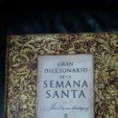 Diccionarios: GRAN DICCIONARIO DE LA SEMANA SANTA. Lote 128351159