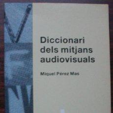 Diccionarios: DICCIONARI DELS MITJANS AUDIOVISUALS. MIQUEL PEREZ MAS. Lote 141508354
