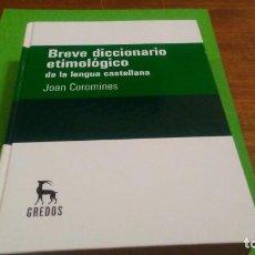 Diccionarios: BREVE DICCIONARIO ETIMOLÓGICO DE LA LENGUA CASTELLANA. JOAN COROMINES. EDITORIAL GREDOS 2008. Lote 143939746