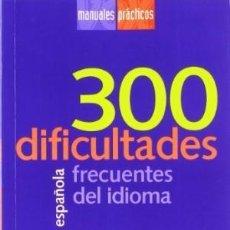 Diccionarios: 300 DIFICULTADES FRECUENTES DEL IDIOMA VARIOS AUTORES TAPA FLEXIBLE. Lote 183558126