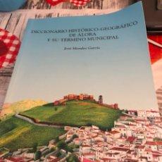 Diccionarios: DICCIONARIO HISTÓRICO- GEOGRÁFICO DE ALORA Y SU TÉRMINO MUNICIPAL. Lote 188758776