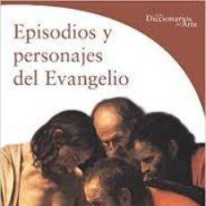 Diccionarios: EPISODIOS Y PERSONAJES DEL EVANGELIO. LOS DICCIONARIOS DEL ARTE. STEFANO ZUFFI ELECTA, 2003. Lote 214047088