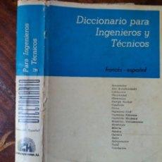 Diccionarios: LIBRO. DICCIONARIO PARA INGENIEROS Y TÉCNICOS. FRANCÉS / ESPAÑOL. PRIMERA EDICIÓN 1963. Lote 217255577