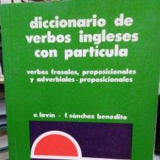 Diccionarios: DICCIONARIO DE VERBOS INGLESES CON PARTÍCULAS-LAVIN/BENEDITO-EDITA ALHAMBRA-1987,VERBOS FRASALES,PRE. Lote 221656373