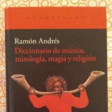 Livros: DICCIONARIO DE MÚSICA, MITOLOGIA, MAGIA Y RELIGION - RAMÓN ANDRÉS (ACANTILADO, 2012). Lote 223296460