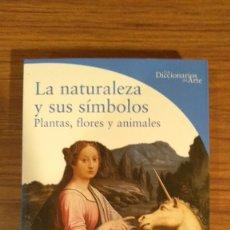Livros: LA NATURALEZA Y SUS SÍMBOLOS - LUCIA IMPELLUSO LOS DICCIONARIOS DEL ARTE - ELECTA, 2003 RARO. Lote 224171323