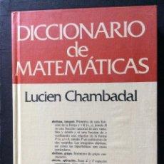Diccionarios: DICCIONARIO DE MATEMATICAS, DE LUCIEN CHAMBADAL. ED. GRIJALBO. Lote 243921140