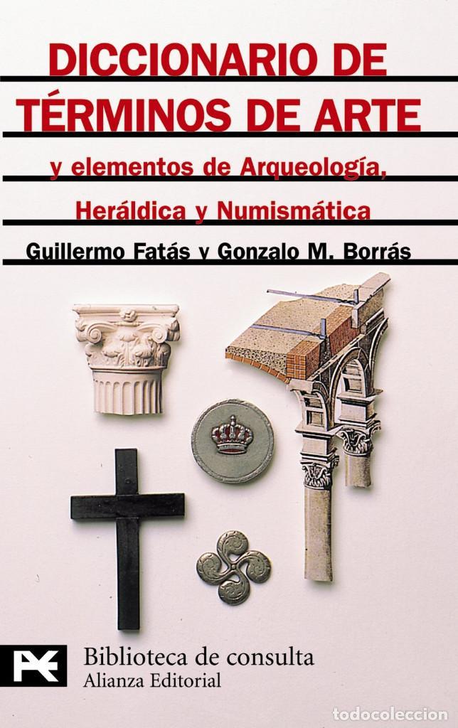 DICCIONARIO DE TÉRMINOS DE ARTE..., GUILLERMO FATÁS, GONZALO M. BORRÁS - ALIANZA (Libros Nuevos - Diccionarios y Enciclopedias - Diccionarios)