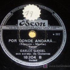 Discos de pizarra: DISCO 78 RPM - CARLOS GARDEL - TANGOS - ODEON - POR DÓNDE ANDARÁ - HOPA HOPA HOPA - PIZARRA. Lote 7840475