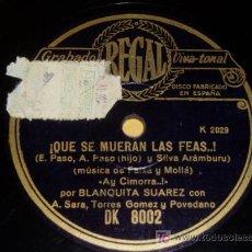 Discos de pizarra: DISCO 78 RPM - BLANQUITA SUÁREZ - REGAL - ¡QUE SE MUERAN LAS FEAS! - DISCO DE PIZARRA. Lote 7885590