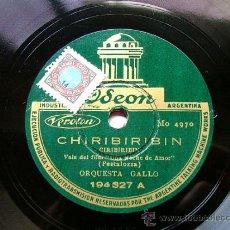 Discos de pizarra - ORQUESTA GALLO Arg ODEON 194327 78rpm CHIRIBIRIBIN/VEN CONMIGO NINETTA - 10261624
