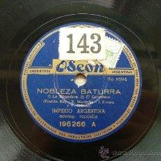 Discos de pizarra: IMPERIO ARGENTINA ARG ODEON 196266 78RPM NOBLEZA BATURRA. Lote 10337315