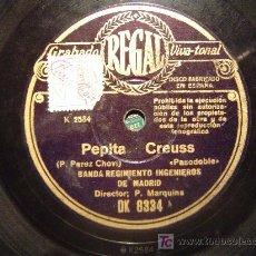 Discos de pizarra: DISCO GRAMOFONO REGAL - PEPITA CREUSS ( PASODOBLE ) - BANDA REGIMIENTO INGENIEROS DE MADRID. Lote 27387921