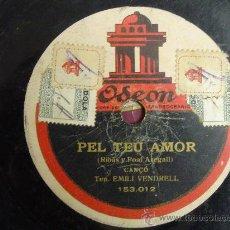 Discos de pizarra: DISCO GRAMOFONO - PEL TEU AMOR - (CANÇO) TEN. EMILI VENDRELL. Lote 26684115