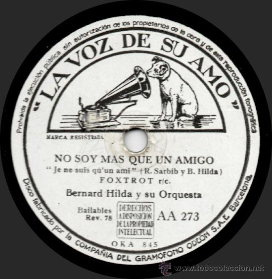 BERNARD HILDA Y SU ORQUESTA - NO SOY MÁS QUE UN AMIGO - PIZARRA 10' LA VOZ DE SU AMO - AA 273 - 1945 (Música - Discos - Pizarra - Jazz, Blues, R&B, Soul y Gospel)