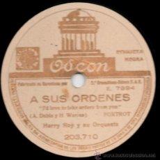 Discos de pizarra: HARRY ROY Y SU ORQUESTA - A SUS ÓRDENES / LA MÚSICA DA VUELTAS - PIZARRA ODEON 203.710 - A28-3. Lote 36039578