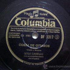 Discos de pizarra - LOLA CABELLO. COSAS DE GITANOS - LA GITANA SEÑORITA. COLUMBIA. DF 3317. - 36255452