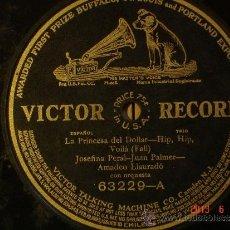 Discos de pizarra: JOSEFINA PERAL / JUAN PALMER / AMADEU LLAURADÓ - LA PRINCESA DEL DOLLAR - HIP, HIP, VOILÀ. Lote 37542434