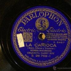 Discos de pizarra: ORQUESTA DE HARRY ROY - LA CARIOCA (E 6457) / MUSIC MAKE ME (E 6458) - PARLOPHON 26.759. Lote 40338741