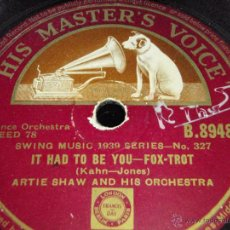 Discos de pizarra: ARTIE SHAW & HIS ORCHESTRA ( IT HAD TO BE YOU - I CAN'T BELIEVE THAT YOU'RE IN LOVE WITH ME ) HMV. Lote 44457346